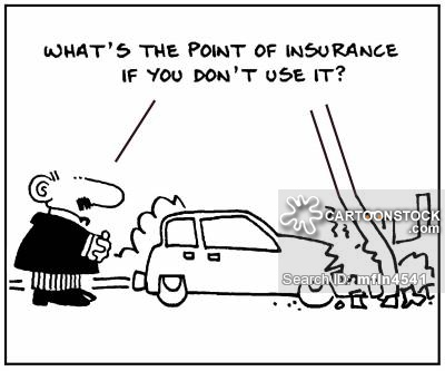 'What's the point of insurance if you don't use it?'