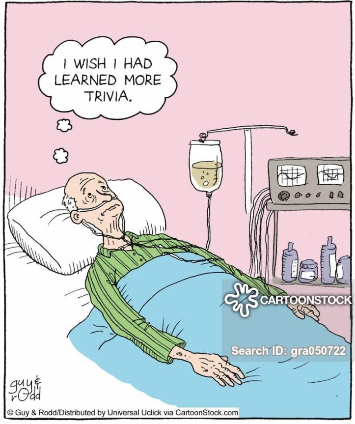 'I wish I had learned more trivia.'