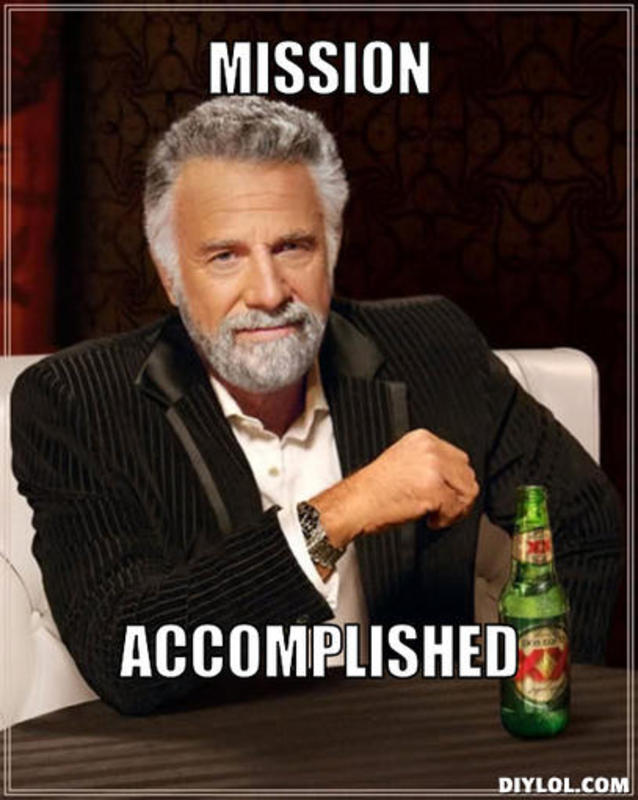 resized_the-most-interesting-man-in-the-world-meme-generator-mission-accomplished-e5600f