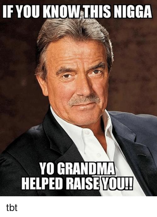 if-you-know-this-nigga-yo-grandma-helped-raise-you-10554461