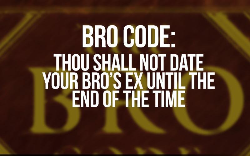 Dating your best friends ex bro code