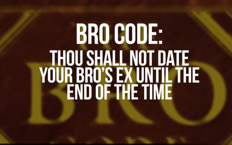 the bro code These are the 5 commandments of bro code 1 if a bro has a chance to be with a  women, he is allowed to cancel all previous plan with guy friends this is the.